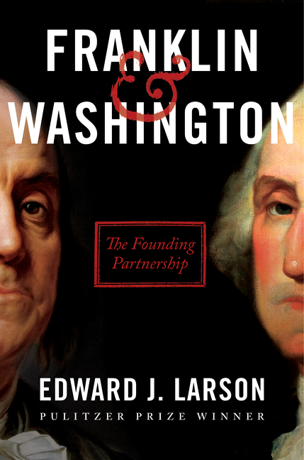 """Franklin and Washington"" Presented by Pulitzer Prize Winning Author Edward J. Larson"