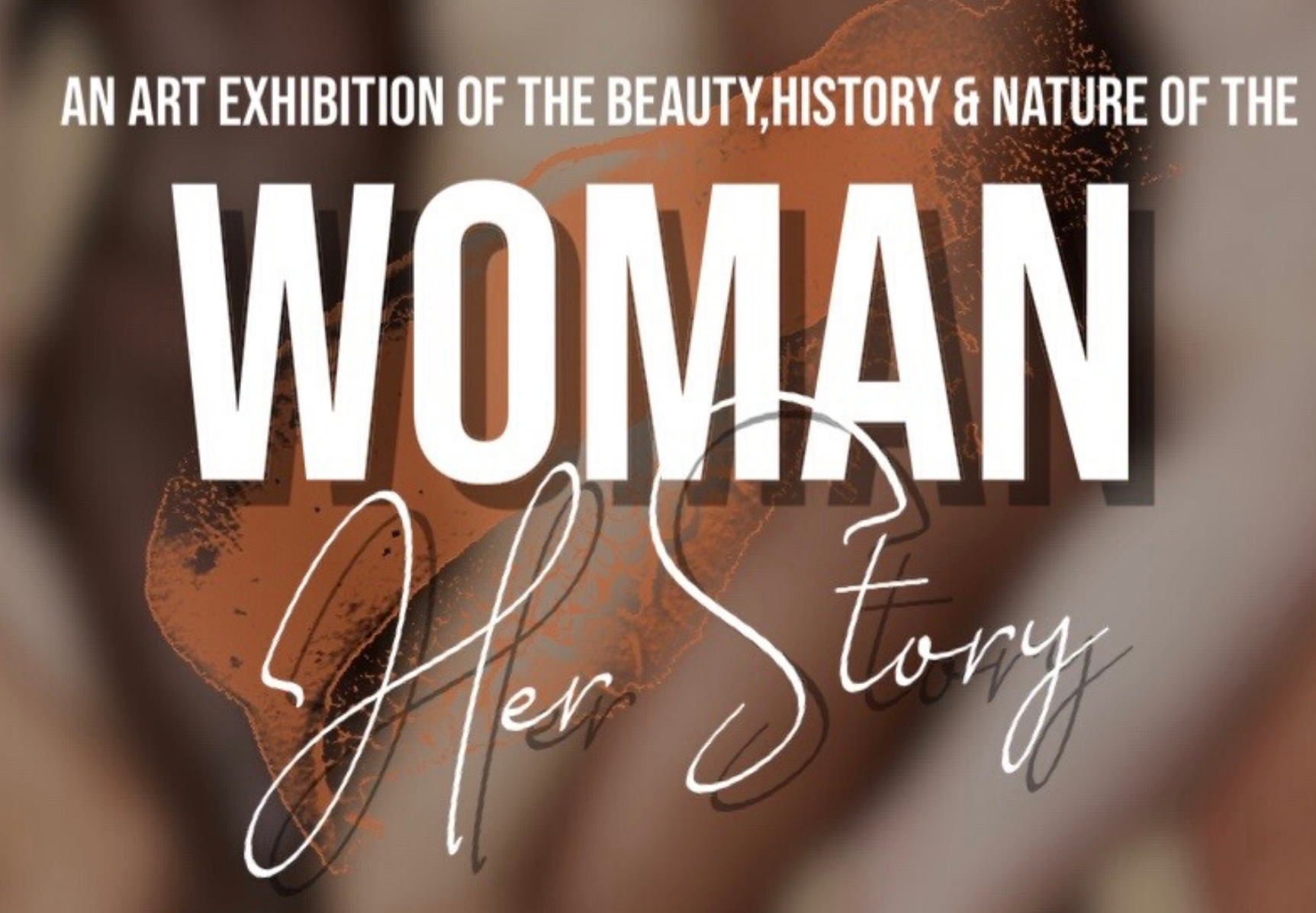 An art exhibition of the beauty, history and nature of the woman: Her Story.