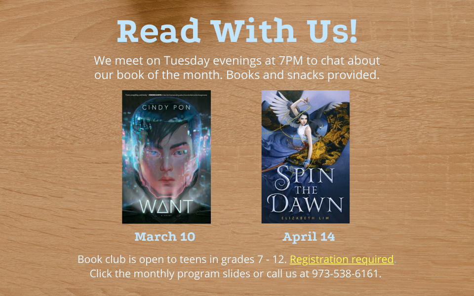 Teen book club meets on Tuesday evenings at 7PM to chat about our book of the month. Books and snacks provided. Book club is open to teens in grades 7 - 12. Registration required. Click the monthly program slides or call us at 973-538-6161
