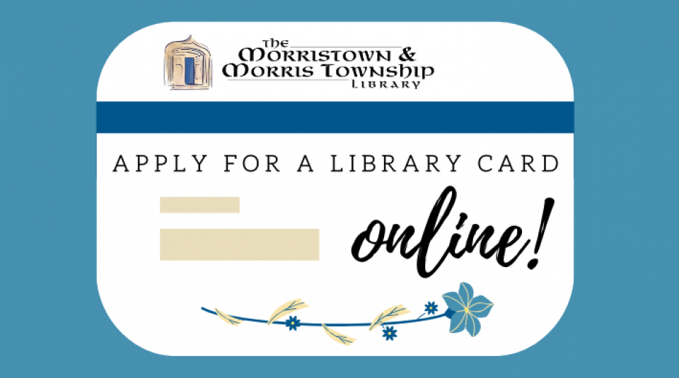 The Morristown & Morris Township Library: Apply for a library card online!