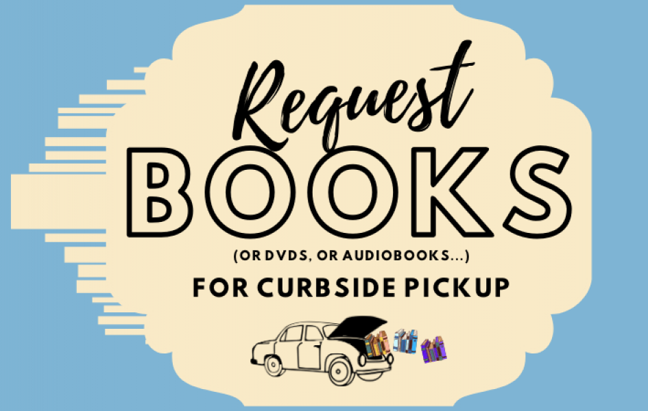 Request books (or DVDs or Audiobooks...) for Curbside Pickup