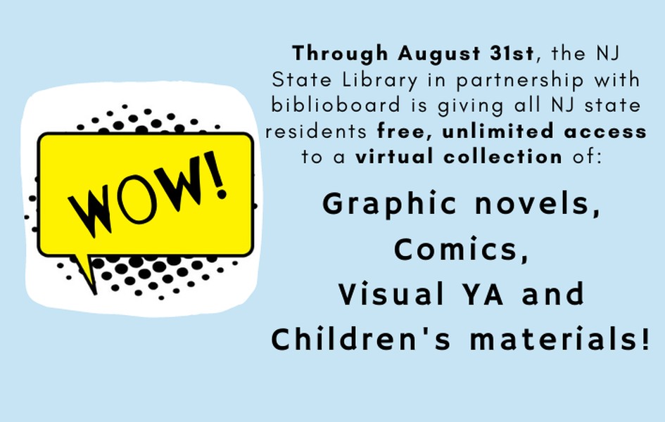 Through August 31st, the NJ State Library in partnership with biblioboard is giving all NJ state residents free, unlimited access to a virtual collection of: Graphic novels, Comics, Visual YA and Children's materials!