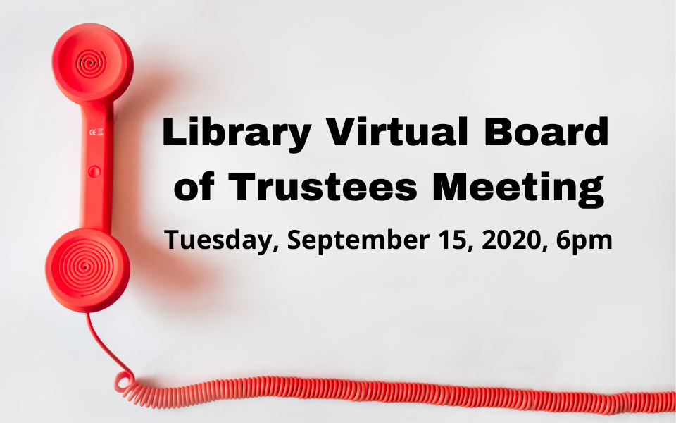 Library Virtual Board of Trustees Meeting, Tuesday, September 15, 2020, 6PM