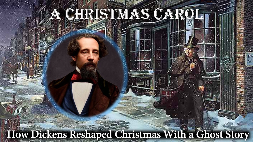 A Christmas Carol:  How Dickens Reshaped Christmas with a Ghost Story
