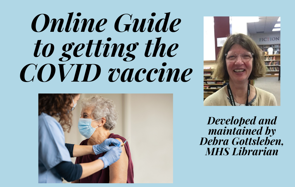 Online Guide to Getting the COVID vaccine; developed and maintained by Debra Gottsleben, MHS Librarian