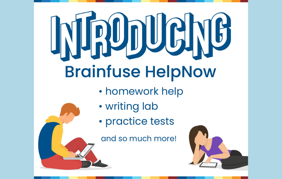 Introducing: Brainfuse HelpNow. Homework help, writing lab, practice tests, and so much more!
