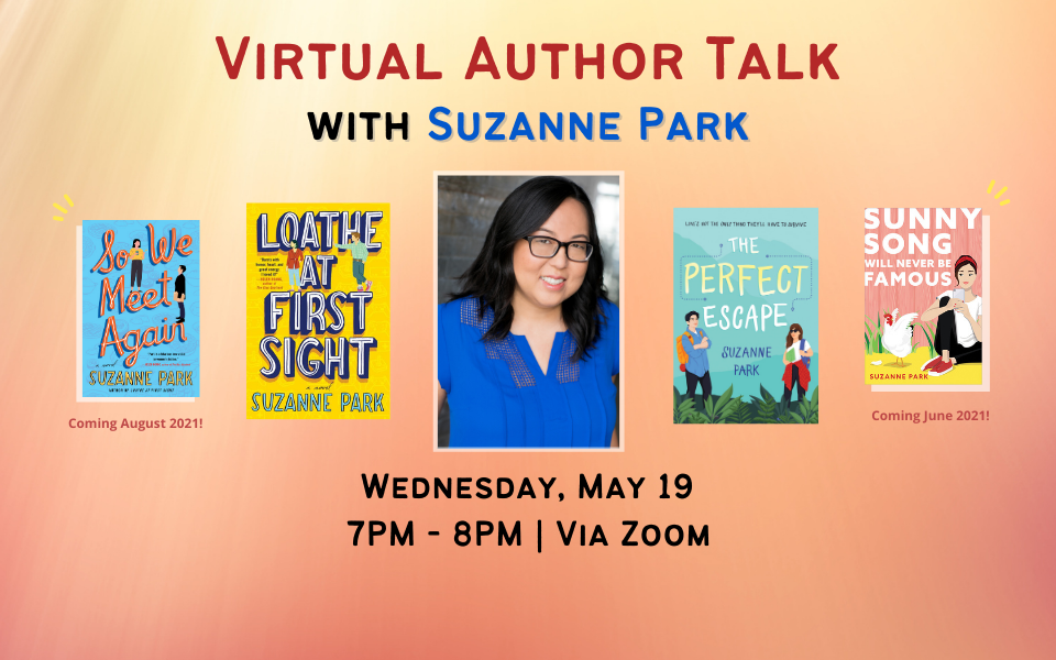 Virtual author talk with Suzanne Park. Wednesday, May 19 from 7PM to 8PM, via Zoom. Click the slide to register.