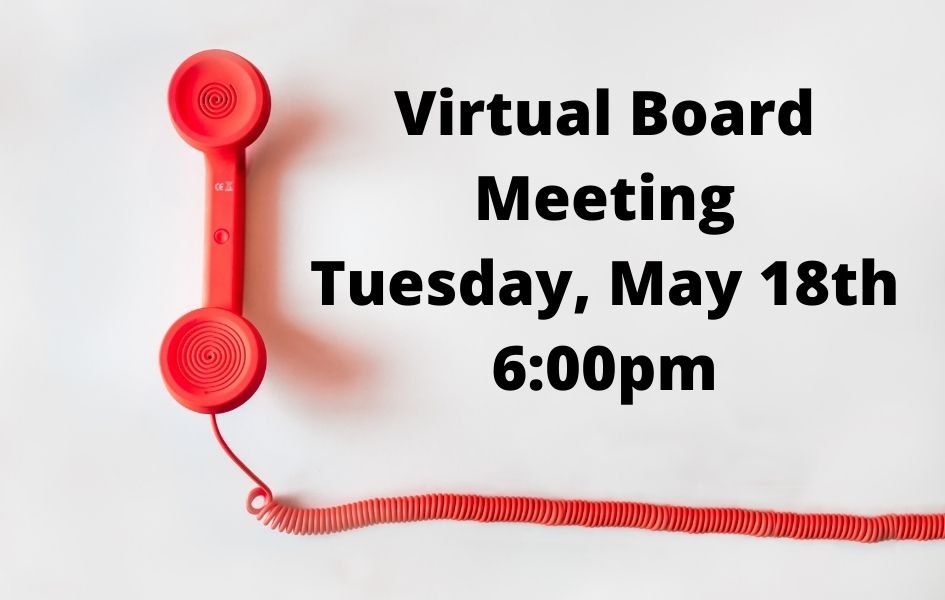 Virtual Board Meeting: Tuesday, May 18th 6:00PM