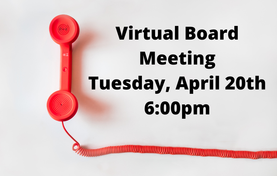 Virtual Board Meeting: Tuesday, April 20th 6:00PM