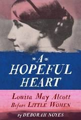 Book of the Day: A Hopeful Heart Louisa May Alcott Before Little Women